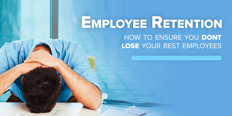 Employee Retention: How To Ensure You Don't Lose Your Best Employees